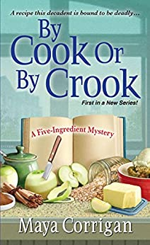 By Cook or by Crook (A Five-Ingredient Mystery Book 1) by [Corrigan, Maya]