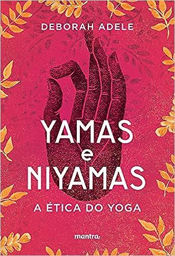 Yamas e Niyamas, por Deborah Adele | Editora Mantra