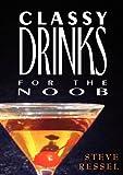Classy Drinks, Steve Ressel, 0978748360