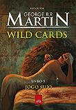 Wild Cards: jogo sujo - Livro 5