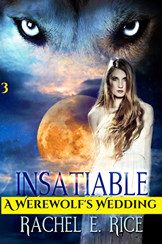 Book: Insatiable - A Werewolf's Wedding by Rachel E Rice