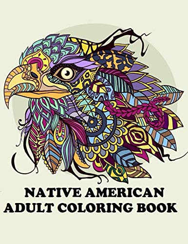 Native American Adult Coloring Book: Large Print Eagles, Feathers, native indian dream catchers (Adult Coloring Books)