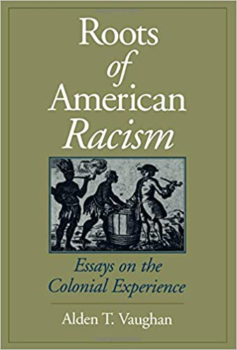 roots of american racism essays on the colonial experience alden  roots of american racism essays on the colonial experience alden t vaughan 9780195086874 amazon com books