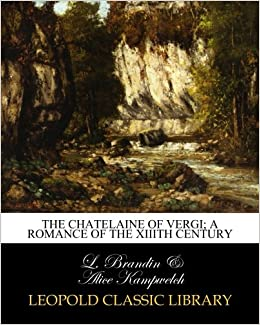 Book The chatelaine of Vergi: a romance of the XIIIth century