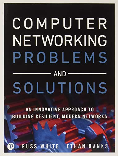 (Computer Networking Problems and Solutions: An innovative approach to building resilient, modern networks)
