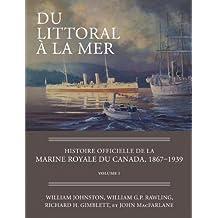 Du littoral à la mer: Histoire officielle de la Marine royale du Canada, 1867–1939, Volume I (French Edition)