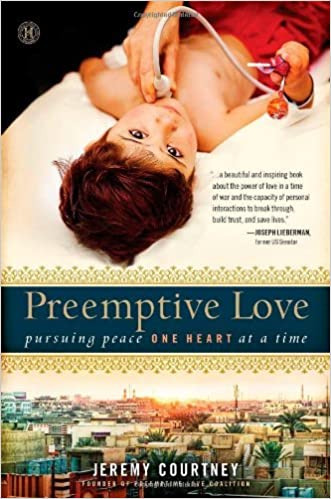 Preemptive Love: Pursuing Peace One Heart at a Time by Jeremy Courtney (2013-10-01)