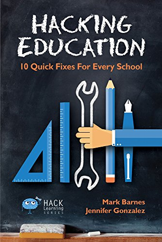 Hacking Education: 10 Quick Fixes for Every School (Hack Learning Series) by [Barnes, Mark, Gonzalez, Jennifer]