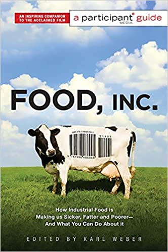 food inc a participant guide how industrial food is making us  food inc a participant guide how industrial food is making us sicker fatter and poorer and what you can do about it participant media