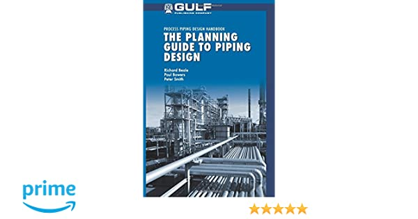 the planning guide to piping design richard beale paul bowers rh amazon com Piping Layout planning guide to piping design