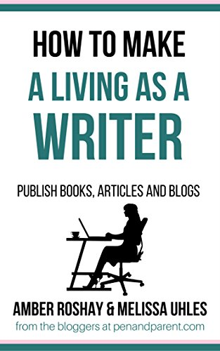 How to Make a Living as a Writer: Publish books, articles and blogs