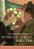 The Routledge History of Women in Europe since 1700, , 0415438136