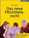 Das neue Pflichtteilsrecht - Alles, was Sie zum Erben und Vererben wissen müssen (biallobuch 2)