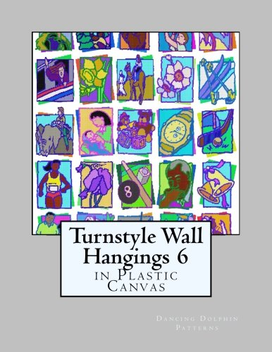 Turnstyle Wall Hangings 6: in Plastic Canvas (Turnstyle Wall Hangings in Plastic Canvas) (Volume 6)