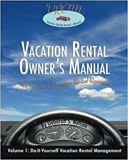 By deborah s nelson vrom vacation rental owners manual volume by deborah s nelson vrom vacation rental owners manual volume 1 do it yourself vacation rental management amazon books solutioingenieria Image collections