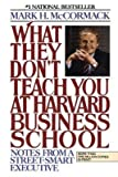 img - for What They Don't Teach You at Harvard Business School: Notes from a Street-Smart Executive   [WHAT THEY DONT TEACH YOU AT HA] [Paperback] book / textbook / text book