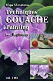 Techniques Gouache Painting for Beginners, Olga Shmatova and Olga Shmatova, 1456409204
