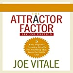 The Attractor Factor, 2nd Edition: 5 Easy Steps to Create Wealth (or Anything Else) from the Inside Out | Joe Vitale