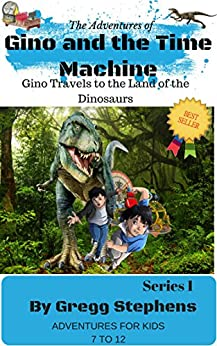 Gino and the Time Machine: Gino Travels to the Land of the Dinosaurs by [Stephens, Gregg, Stephens, Gino]