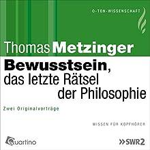 Bewusstsein, das letzte Rätsel der Philosophie Rede von Thomas Metzinger Gesprochen von: Thomas Metzinger