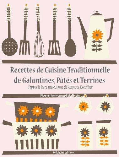 Recettes de Cuisine Traditionnelle de Galantines, Pâtés et Terrines (Les recettes d'Auguste Escoffier t. 20) (French Edition)