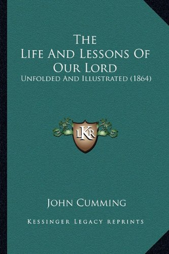 Read Online The Life And Lessons Of Our Lord: Unfolded And Illustrated (1864) ebook
