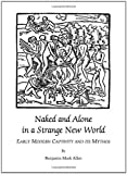 Naked and Alone in a Strange New World: Early Modern Captivity and Its Mythos, Benjamin Mark Allen, 1443812501