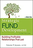 Strategic Fund Development, Third Edition + Web site: Building Profitable Relationships That Last