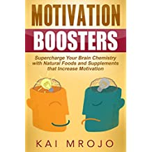 Motivation Boosters: Supercharge Your Brain Chemistry with Natural Foods and Supplements that Increase Motivation (BOOSTERS Series by Personal Conquests Book 1)