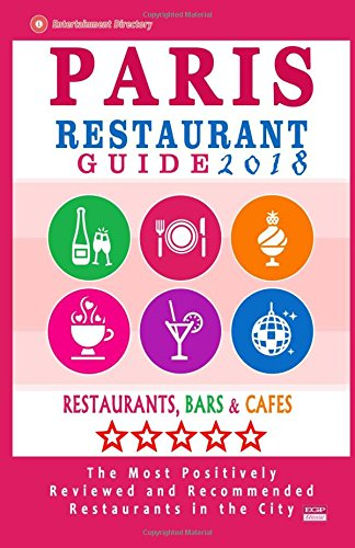 Paris Restaurant Guide 2018: Best Rated Restaurants in Paris, France - 1000 restaurants, bars and cafés recommended for visitors, 2018 pdf