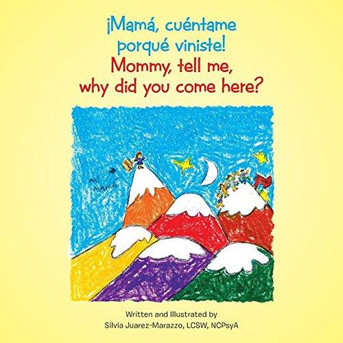 ¡mamá, Cuéntame Porqué Viniste!: Mommy, Tell Me, Why Did You Come Here? pdf epub