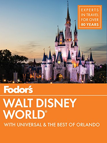 Fodor's Walt Disney World: With Universal & the Best of Orlando (Full-color Travel Guide) (Best Disney World Park)