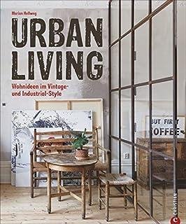 Vintage Wohnen: Urban Living. Wohnideen Im Vintage  Und Industrial Style.  Inspirierende