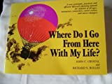 Where Do I Go from Here with My Life?, John C. Crystal and Richard Nelson Bolles, 0898150841