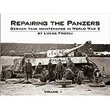 Repairing the Panzers: Volume 1: German Tank Maintenance in World War 2