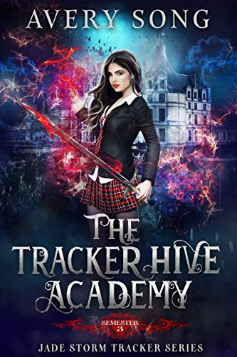 The Tracker Hive Academy: Semester Three (Jade Storm Tracker Series Book 3)