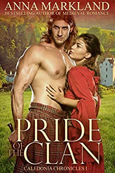 Pride of the Clan (Caledonia Chronicles Book 1) by [Markland, Anna]