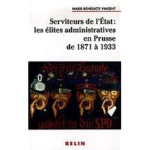 Serviteurs de l'État: les elites administratives en Prusse 1871-1