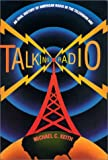 Talking Radio : An Oral History of American Radio in the Television Age, Keith, Michael C., 0765603985