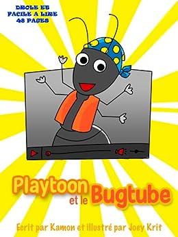 Playtoon et le BugTube: Se servir de l'Internet avec sagesse. (Les enfants et la techno t. 2) (French Edition) by [Kamon]