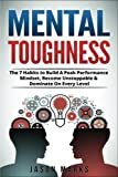 img - for Mental Toughness: The 7 Habits to Build A Peak Performance Mindset, Become Unstoppable & Dominate On Every Level (Small Habits & High Performance Habits Series) (Volume 7) book / textbook / text book