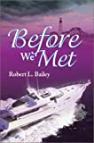 Before We Met, Robert L. Bailey, 0595653480