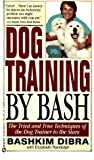 img - for Dog Training by Bash: The Tried and True Techniques of the Dog Trainer to the Stars book / textbook / text book