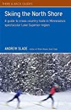Skiing the North Shore: A Guide to Cross Country Trails in Minnesota s Spectacular Lake Superior Region (There & Back Guides)
