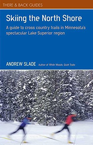 Skiing the North Shore: A Guide to Cross Country Trails in Minnesota's Spectacular Lake Superior Region (There & Back ()