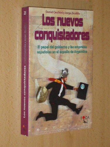 Los nuevos conquistadores. El papel del gobierno y las empresas españolas en el expolio de Argentina [Paperback] [Jan 01, 2002] Cecchini, Daniel
