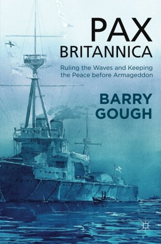 Pax Britannica: Ruling the Waves and Keeping the Peace before Armageddon (Britain and the World)