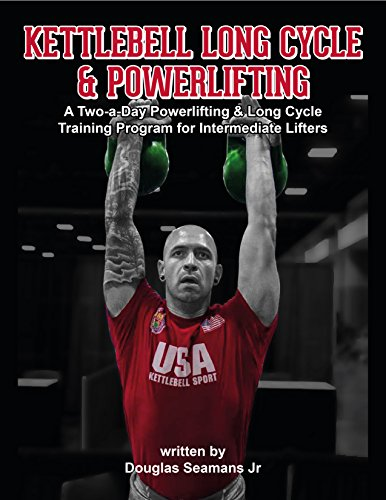 Kettlebell Long Cycle & Powerlifting: A Two-a-Day Long Cycle & Powerlifting Training Program for Intermediate Lifters (Kettlebell Sport Book 2)
