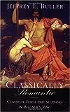 Classically Romantic, Jeffrey L. Buller, 0738851086
