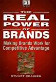 The Real Power of Brands, Stuart Crainer, 0273613790